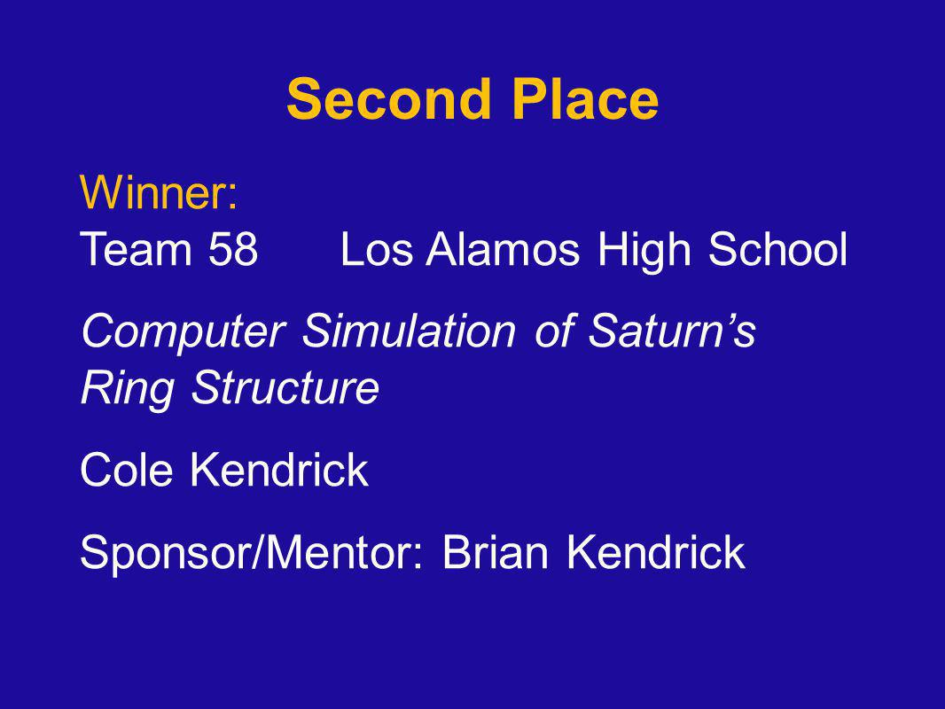 Second Place Winner: Team 58 Los Alamos High School Computer Simulation of Saturn's Ring Structure Cole Kendrick Sponsor/Mentor: Brian Kendrick