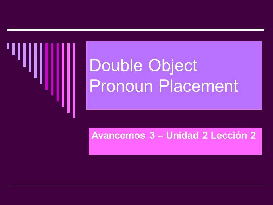Double Object Pronoun Placement Avancemos 3 – Unidad 2 Lección 2