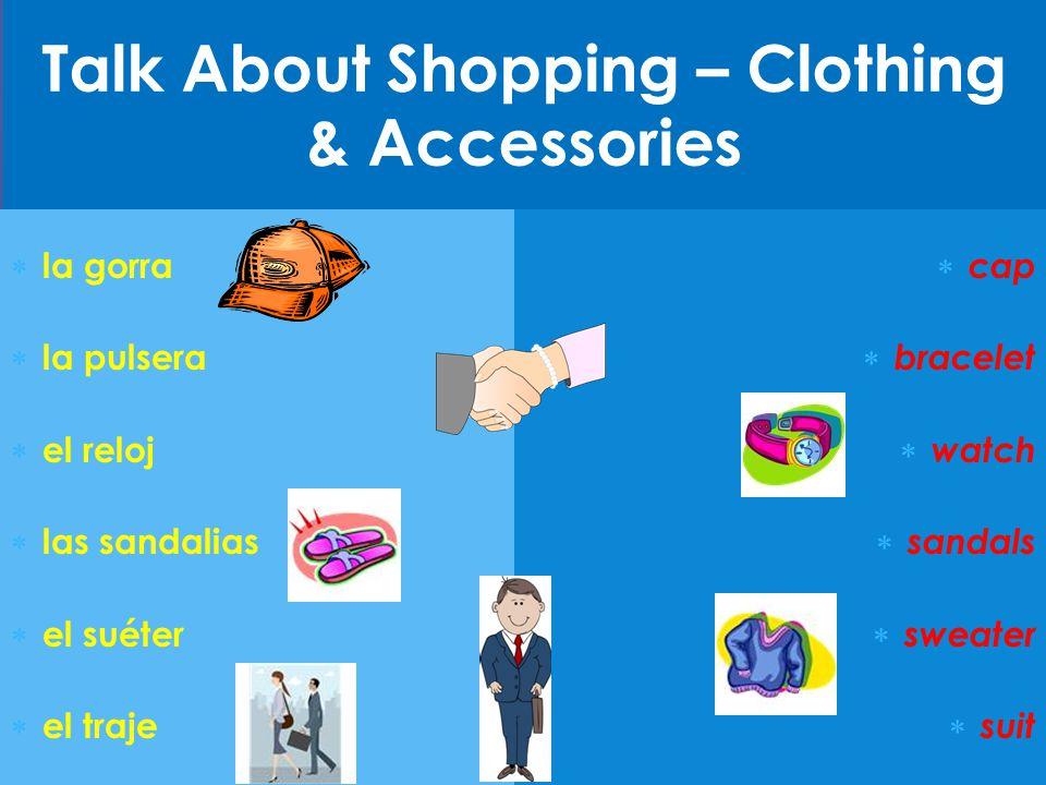 Talk About Shopping – Clothing & Accessories  la gorra  la pulsera  el reloj  las sandalias  el suéter  el traje  cap  bracelet  watch  sand