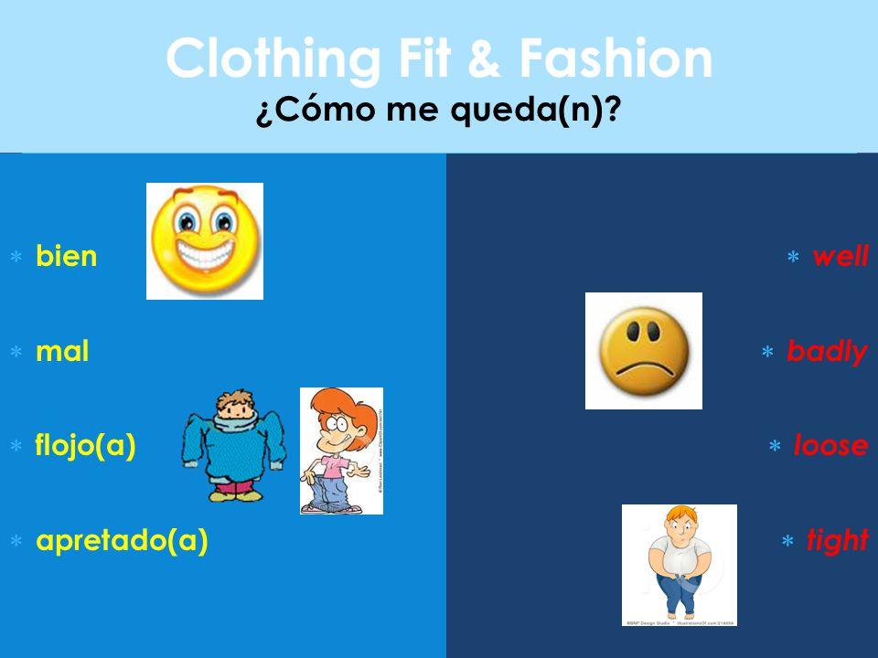 Clothing Fit & Fashion ¿Cómo me queda(n)?  bien  mal  flojo(a)  apretado(a)  well  badly  loose  tight