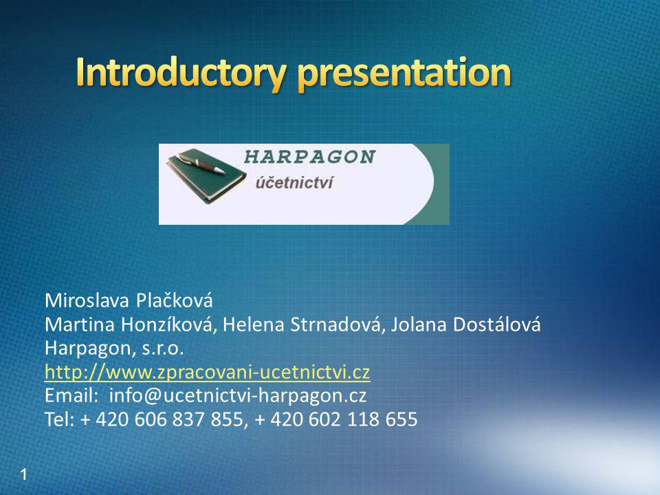 1) Company introduction 2) Benefits of using Harpagon´s services 3) Our payroll outsourcing - generally 4) Procedure of our payroll outsourcing 5) Payroll outputs for our client 6) HR agenda and other issues 7) Harpagon´s References 8) Maps of our office in Prague 1 2
