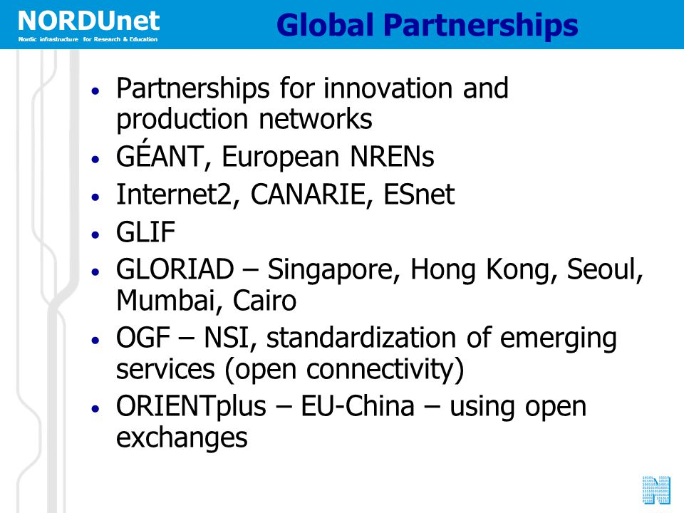 NORDUnet Nordic infrastructure for Research & Education Global Partnerships Partnerships for innovation and production networks GÉANT, European NRENs