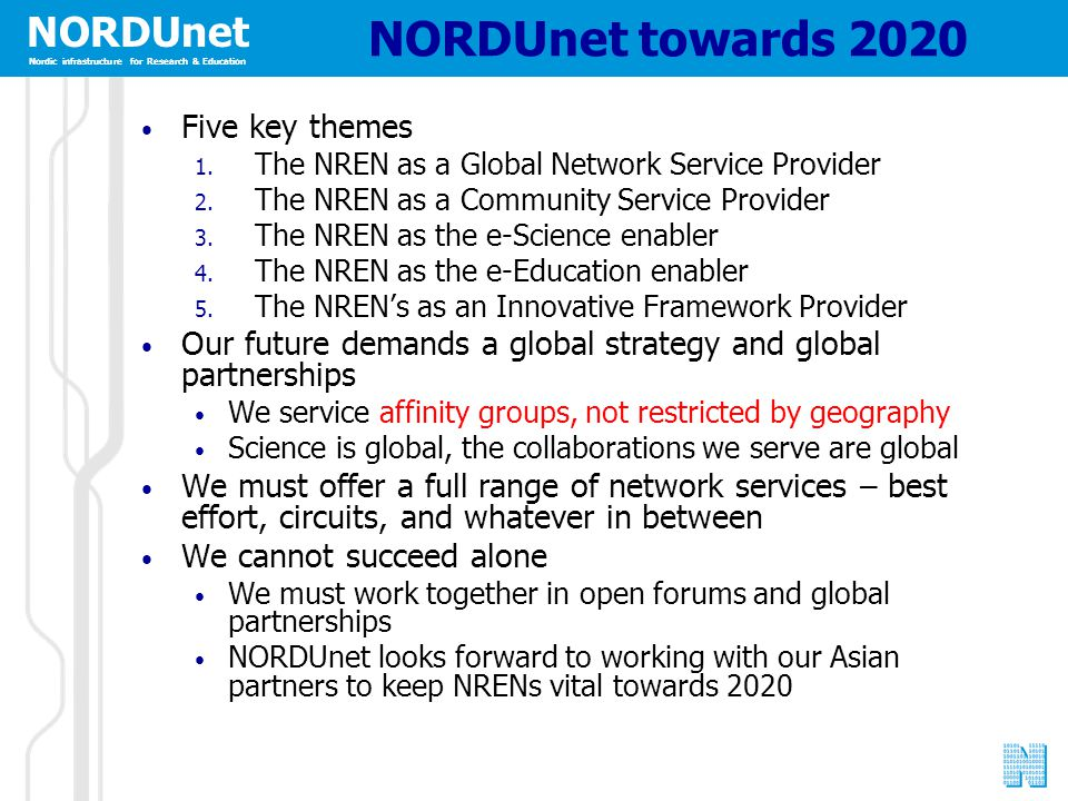 NORDUnet Nordic infrastructure for Research & Education NORDUnet towards 2020 Five key themes 1. The NREN as a Global Network Service Provider 2. The