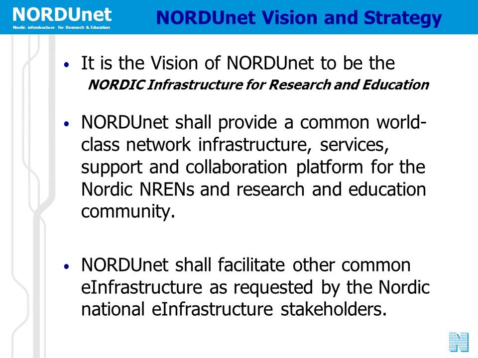 NORDUnet Nordic infrastructure for Research & Education NORDUnet Vision and Strategy It is the Vision of NORDUnet to be the NORDIC Infrastructure for