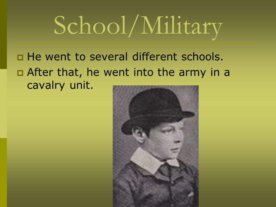 School/Military  He went to several different schools.