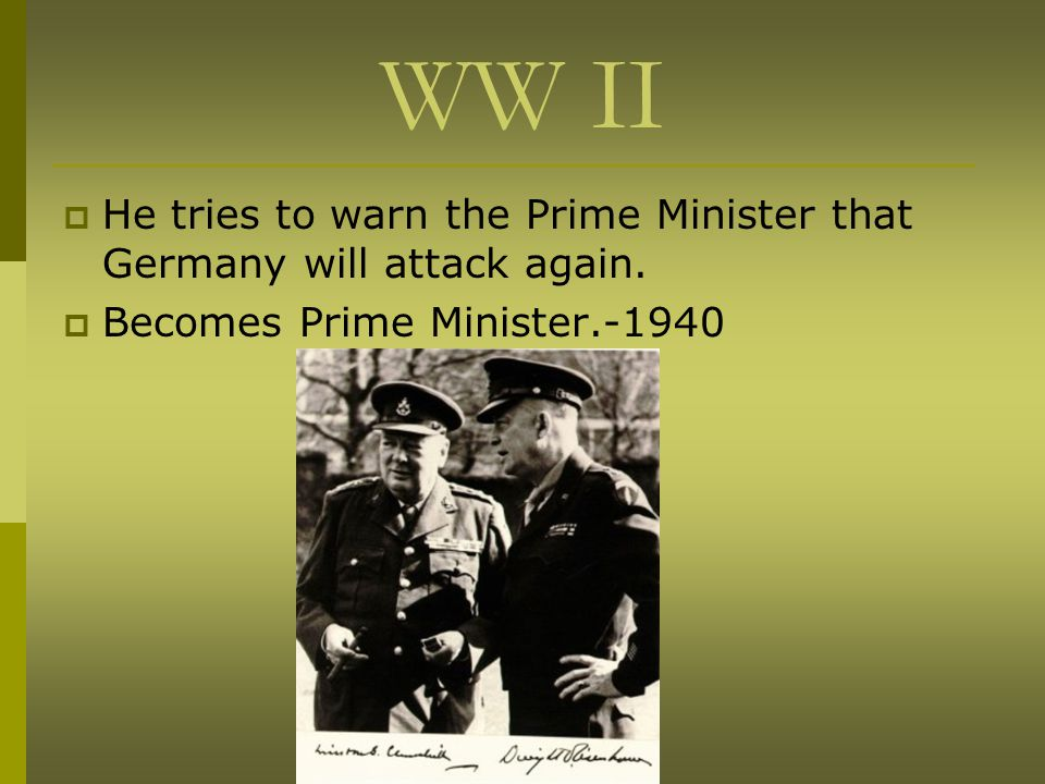 WW II  He tries to warn the Prime Minister that Germany will attack again.