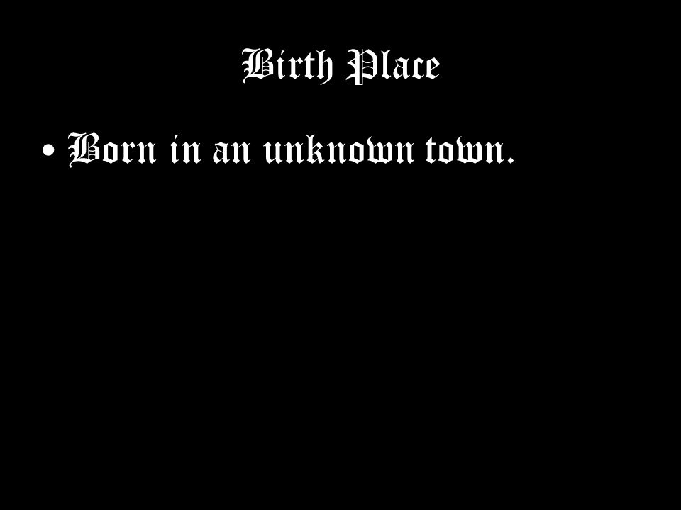 Birth Place Born in an unknown town.
