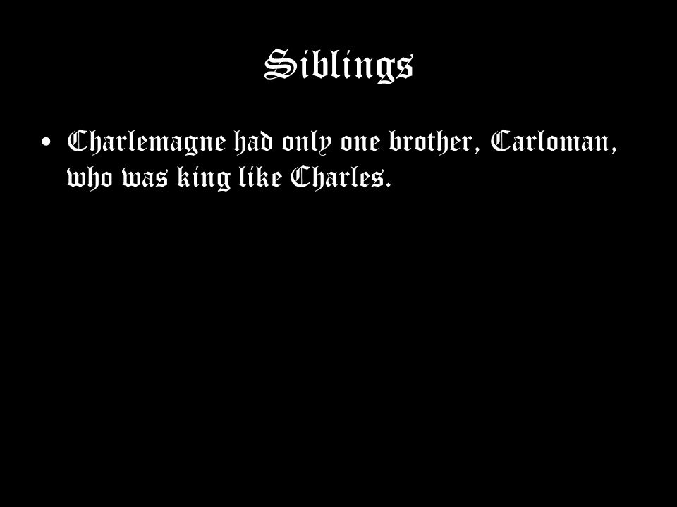 Siblings Charlemagne had only one brother, Carloman, who was king like Charles.