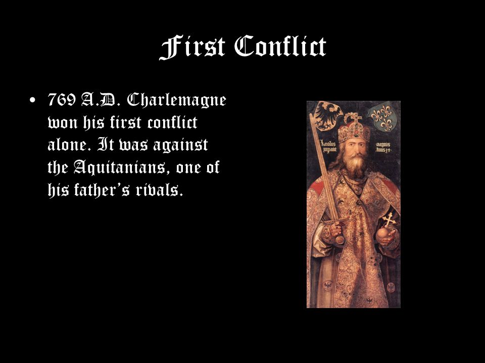 First Conflict 769 A.D. Charlemagne won his first conflict alone.