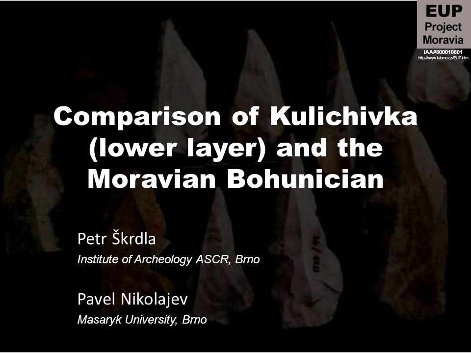 Comparison of Kulichivka (lower layer) and the Moravian Bohunician Petr Škrdla Institute of Archeology ASCR, Brno Pavel Nikolajev Masaryk University, Brno IAA#800010801 http://www.iabrno.cz/EUP.htm