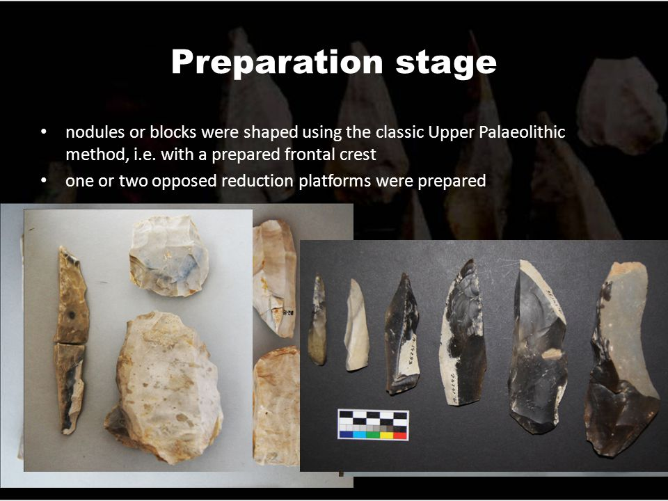 Preparation stage nodules or blocks were shaped using the classic Upper Palaeolithic method, i.e.