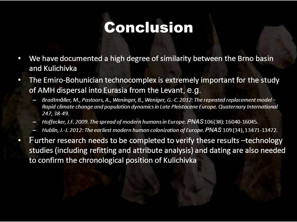 Conclusion We have documented a high degree of similarity between the Brno basin and Kulichivka The Emiro-Bohunician technocomplex is extremely important for the study of AMH dispersal into Eurasia from the Levant, e.g.