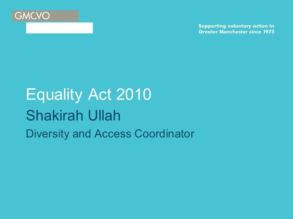 Equality Act 2010 Shakirah Ullah Diversity and Access Coordinator
