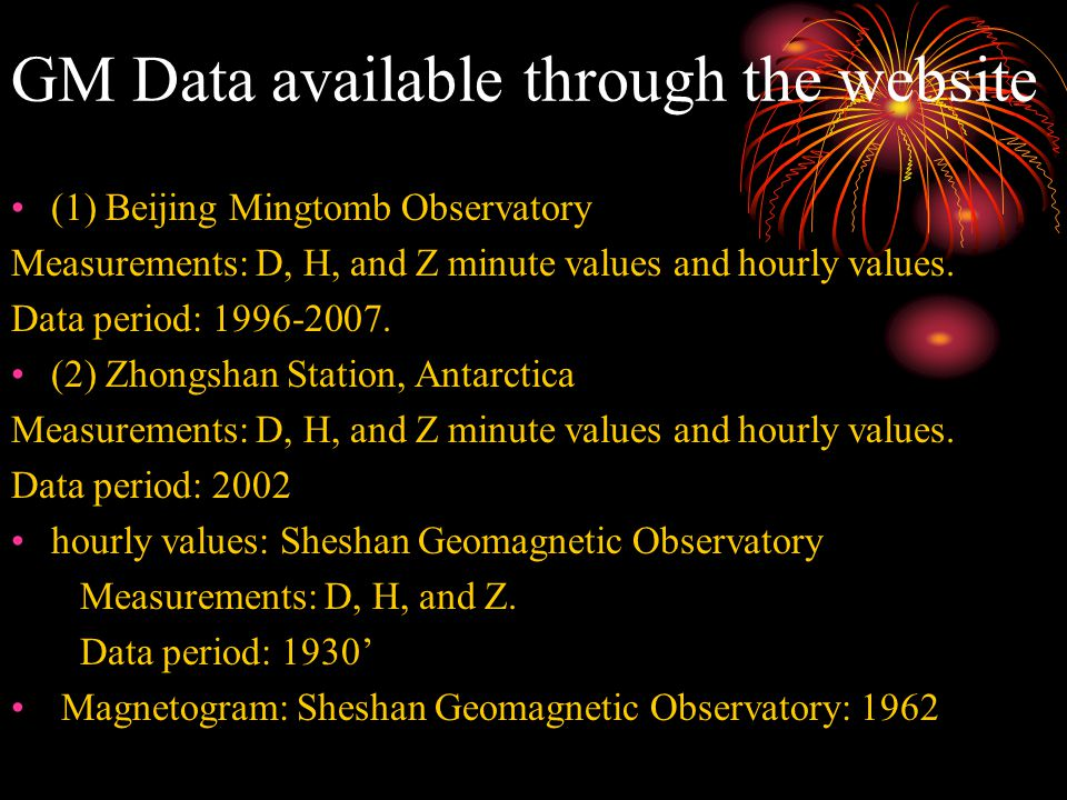 GM Data available through the website (1) Beijing Mingtomb Observatory Measurements: D, H, and Z minute values and hourly values.