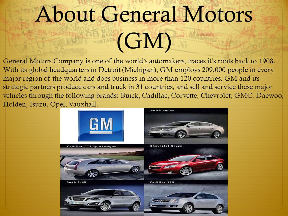 About General Motors (GM) General Motors Company is one of the world's automakers, traces it's roots back to 1908.