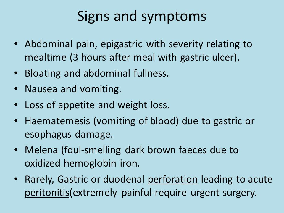 Signs and symptoms Abdominal pain, epigastric with severity relating to mealtime (3 hours after meal with gastric ulcer).