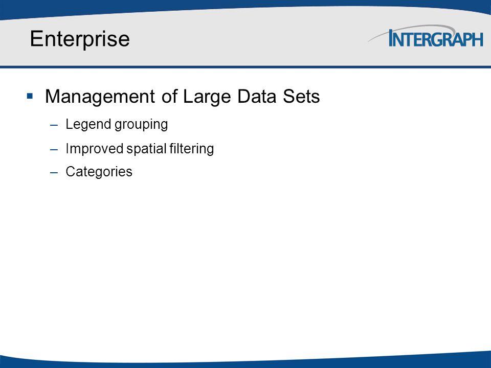 Enterprise  Management of Large Data Sets – Legend grouping – Improved spatial filtering – Categories