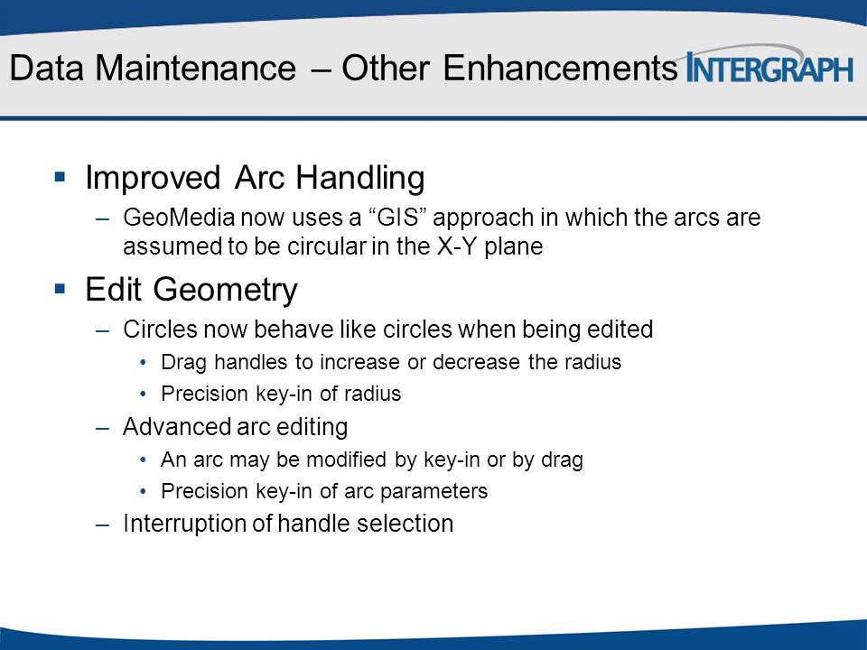 """Data Maintenance – Other Enhancements  Improved Arc Handling –GeoMedia now uses a """"GIS"""" approach in which the arcs are assumed to be circular in the"""