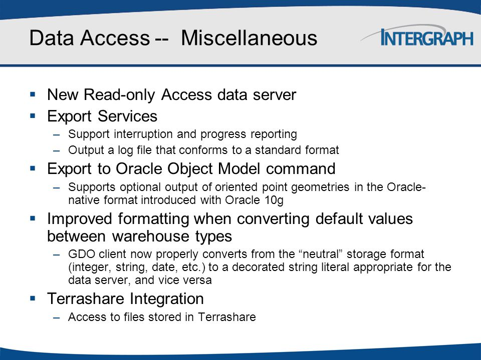 Data Access -- Miscellaneous  New Read-only Access data server  Export Services –Support interruption and progress reporting –Output a log file that