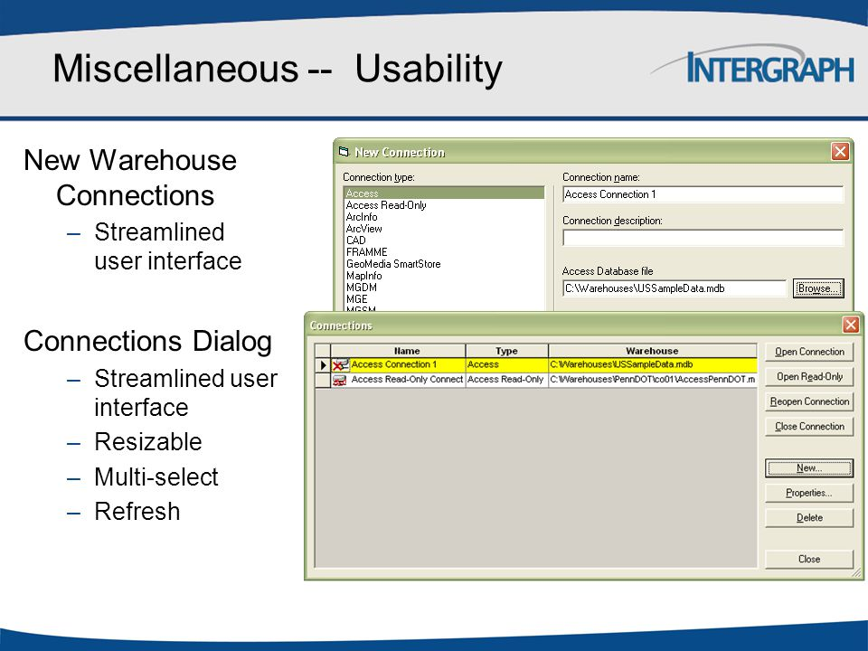 Miscellaneous -- Usability New Warehouse Connections –Streamlined user interface Connections Dialog –Streamlined user interface –Resizable –Multi-sele