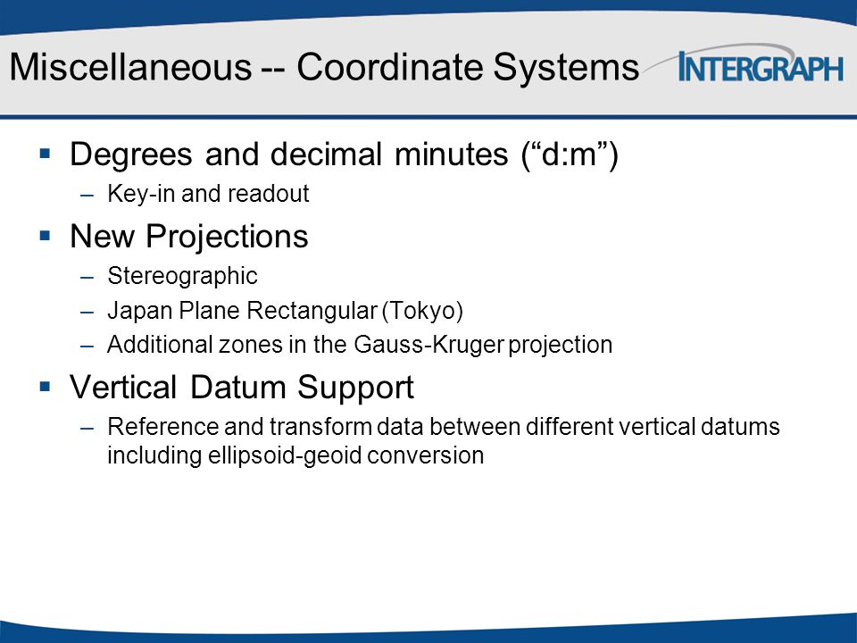 """Miscellaneous -- Coordinate Systems  Degrees and decimal minutes (""""d:m"""") –Key-in and readout  New Projections –Stereographic –Japan Plane Rectangula"""