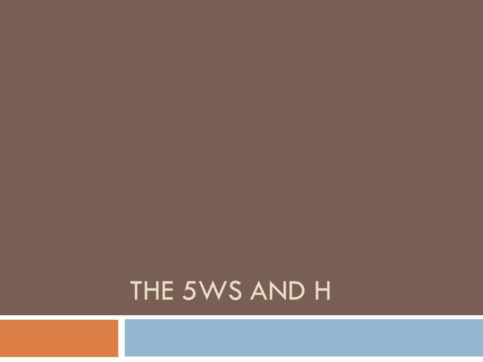 THE 5WS AND H