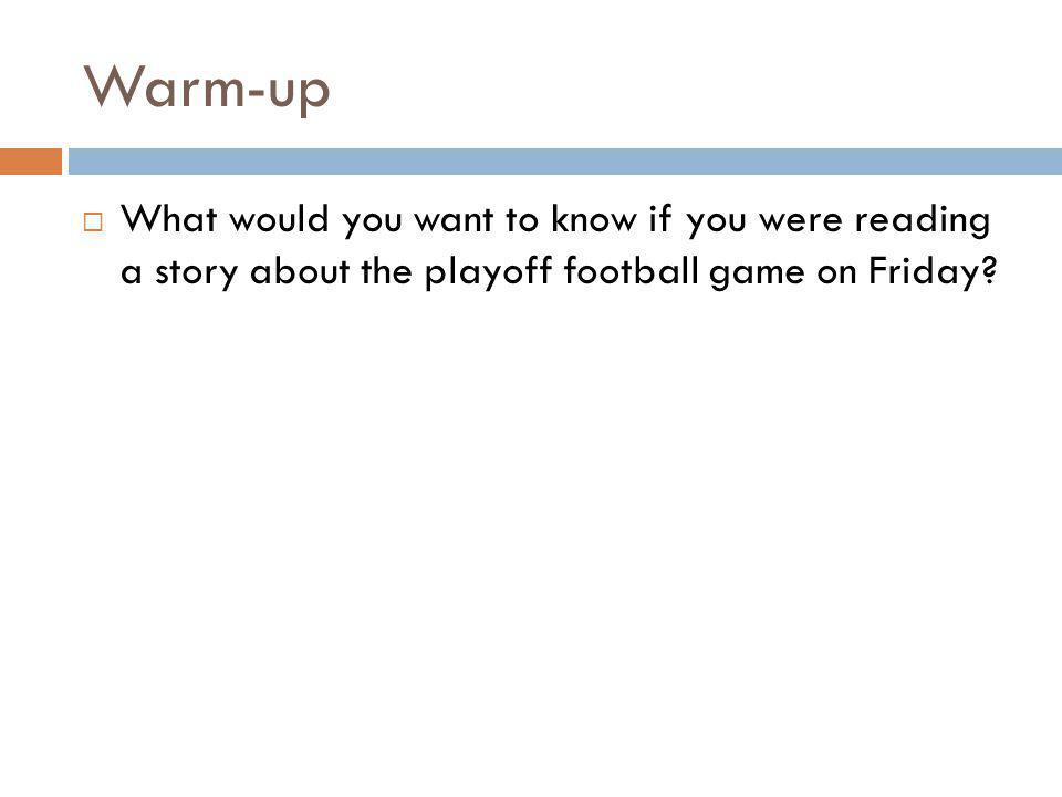 Warm-up  What would you want to know if you were reading a story about the playoff football game on Friday