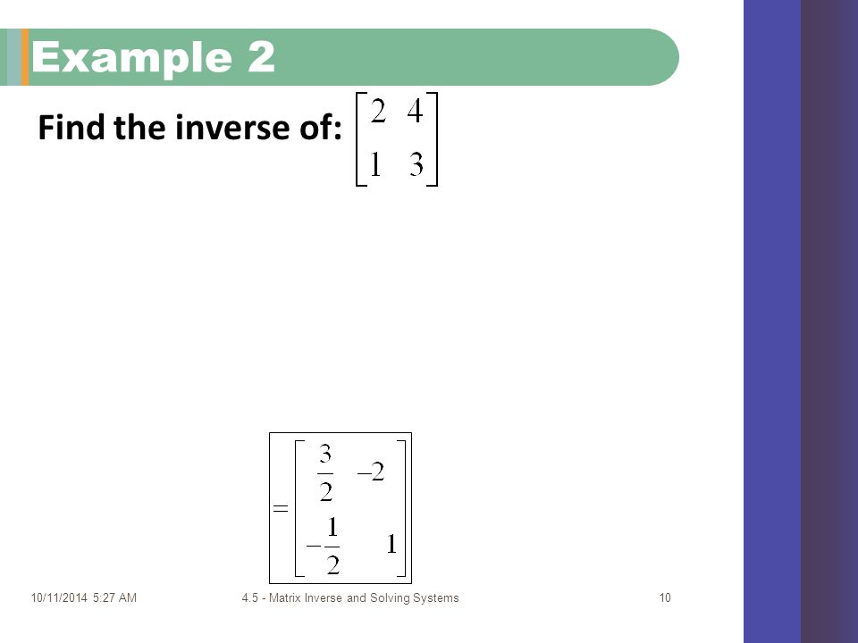 10/11/2014 5:29 AM4.5 - Matrix Inverse and Solving Systems10 Example 2 Find the inverse of: