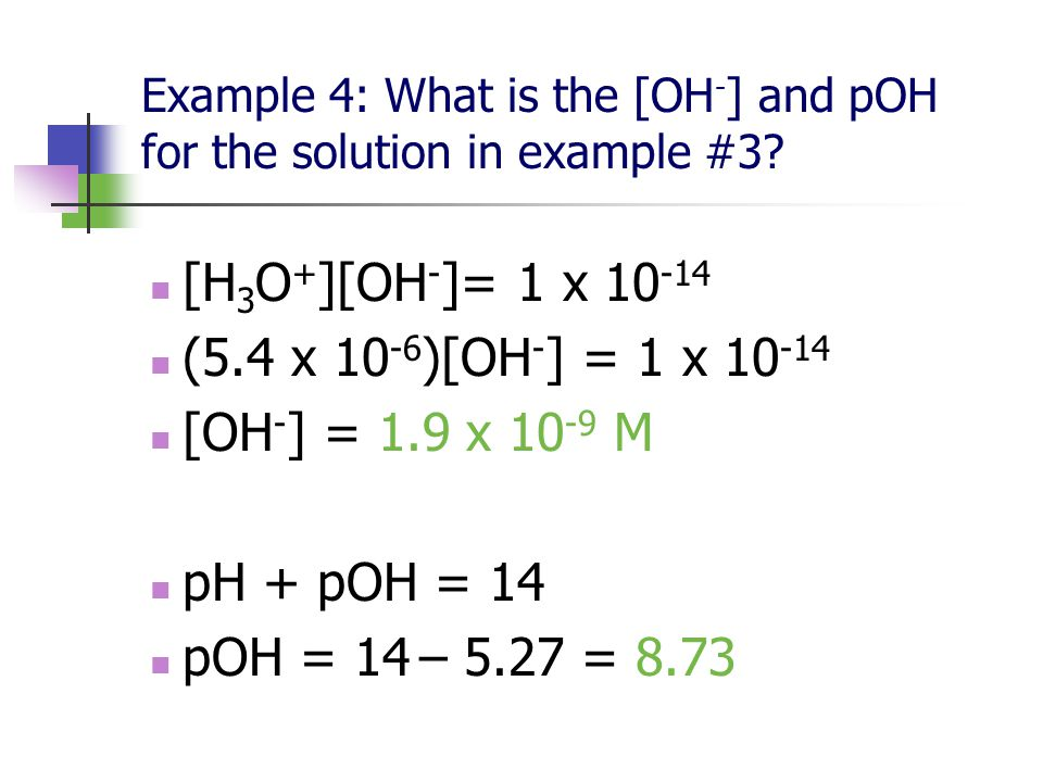 Example 3: What is the pH of a solution where [H + ] = 5.4 x 10 -6 M.