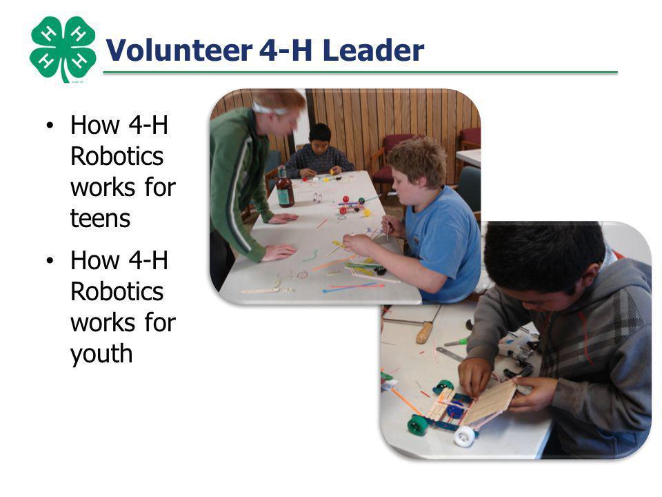 Volunteer 4-H Leader How 4-H Robotics works for teens How 4-H Robotics works for youth