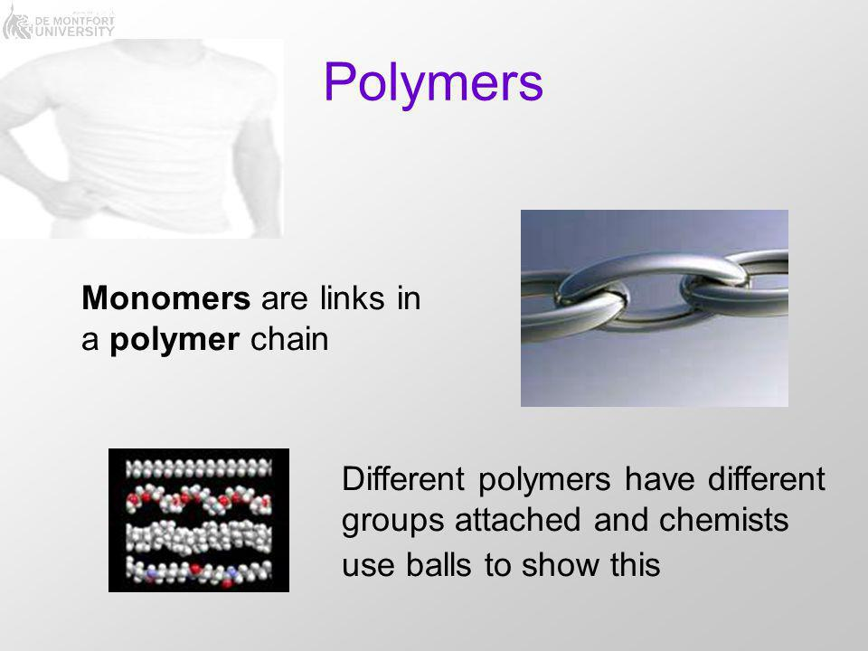 Polymers Monomers are links in a polymer chain Different polymers have different groups attached and chemists use balls to show this