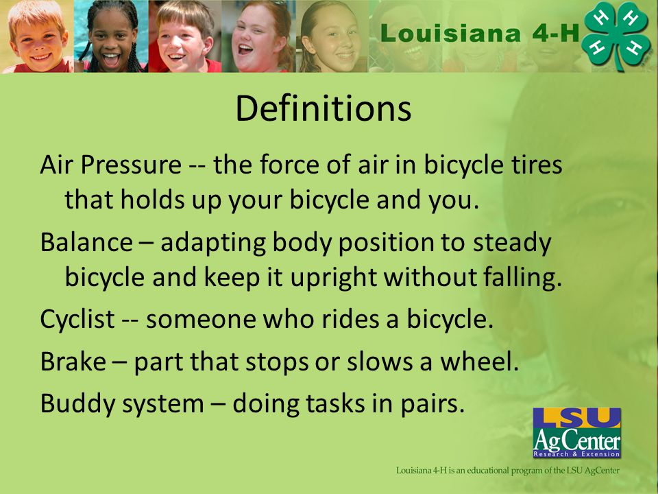 Definitions Air Pressure -- the force of air in bicycle tires that holds up your bicycle and you.
