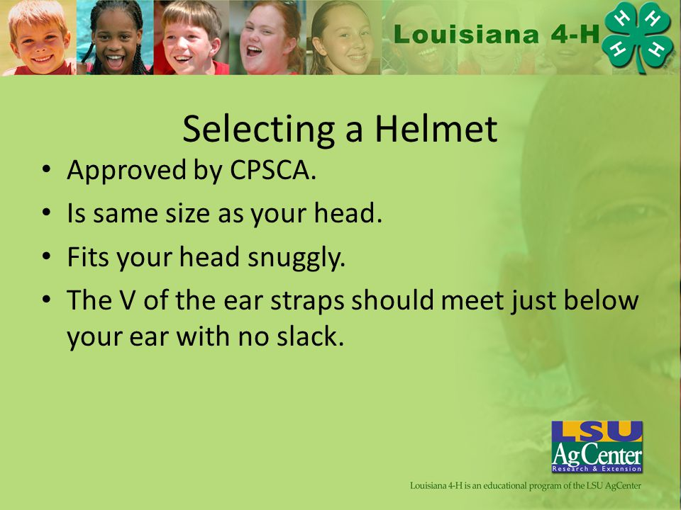 Selecting a Helmet Approved by CPSCA. Is same size as your head.