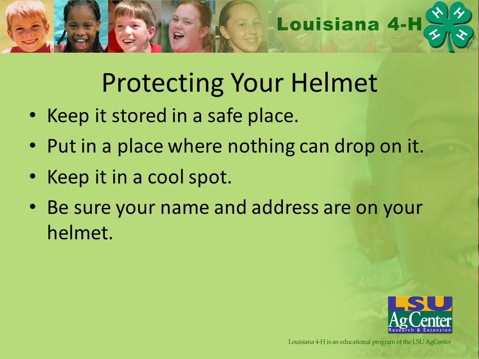 Protecting Your Helmet Keep it stored in a safe place.