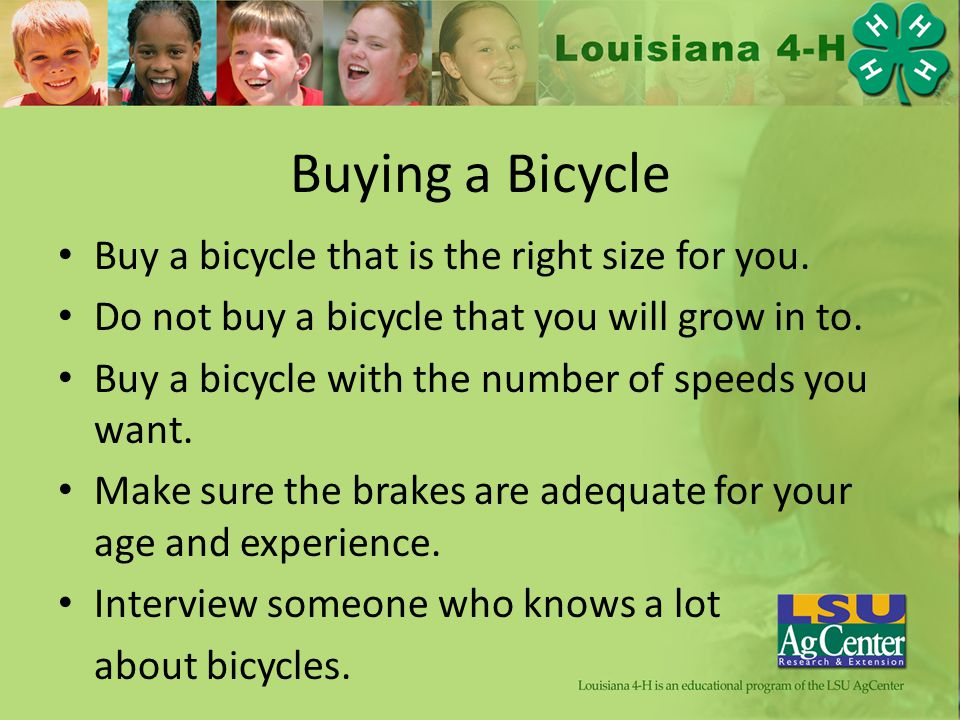 Buying a Bicycle Buy a bicycle that is the right size for you.