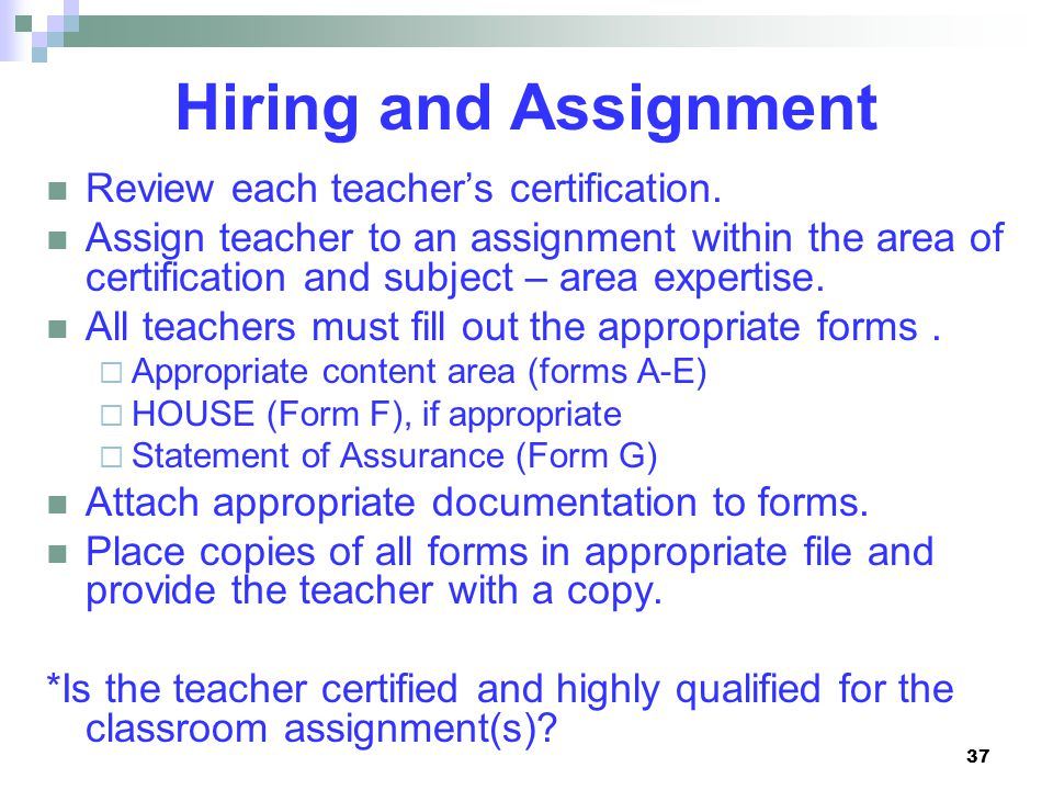 37 Hiring and Assignment Review each teacher's certification.