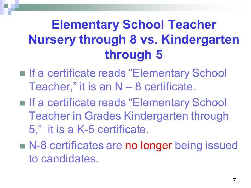 7 Elementary School Teacher Nursery through 8 vs.
