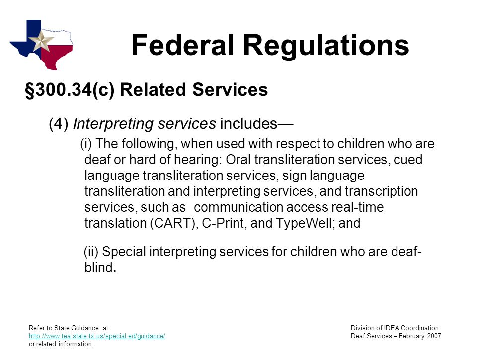 Refer to State Guidance at: http://www.tea.state.tx.us/special.ed/guidance/ http://www.tea.state.tx.us/special.ed/guidance/ or related information.