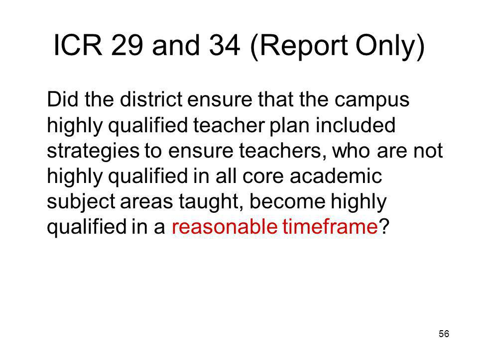56 ICR 29 and 34 (Report Only) Did the district ensure that the campus highly qualified teacher plan included strategies to ensure teachers, who are not highly qualified in all core academic subject areas taught, become highly qualified in a reasonable timeframe