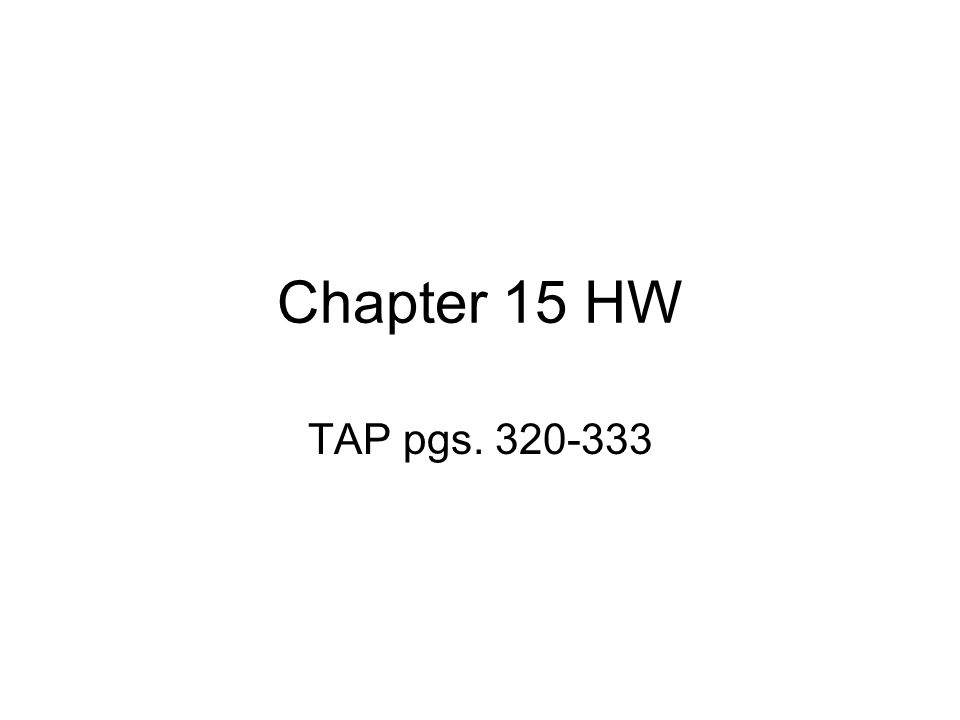 Chapter 15 HW TAP pgs. 320-333