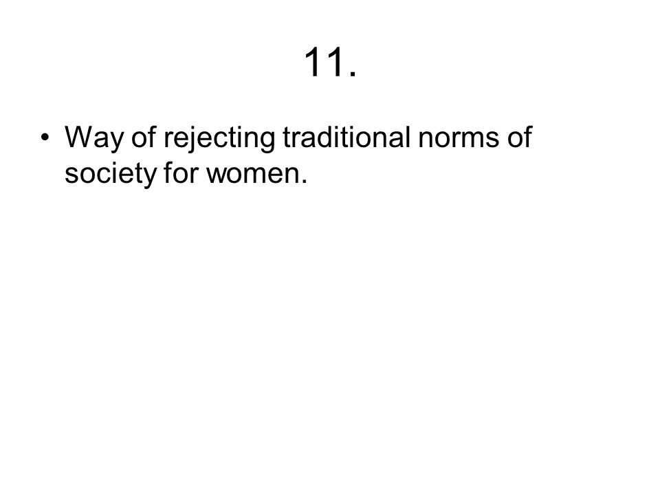 11. Way of rejecting traditional norms of society for women.