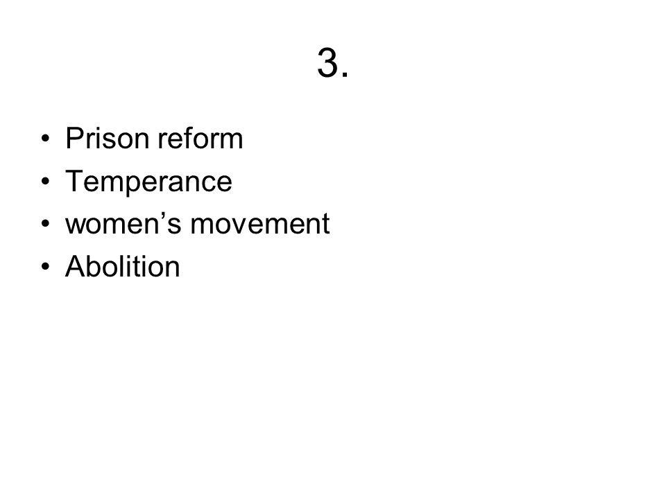 3. Prison reform Temperance women's movement Abolition