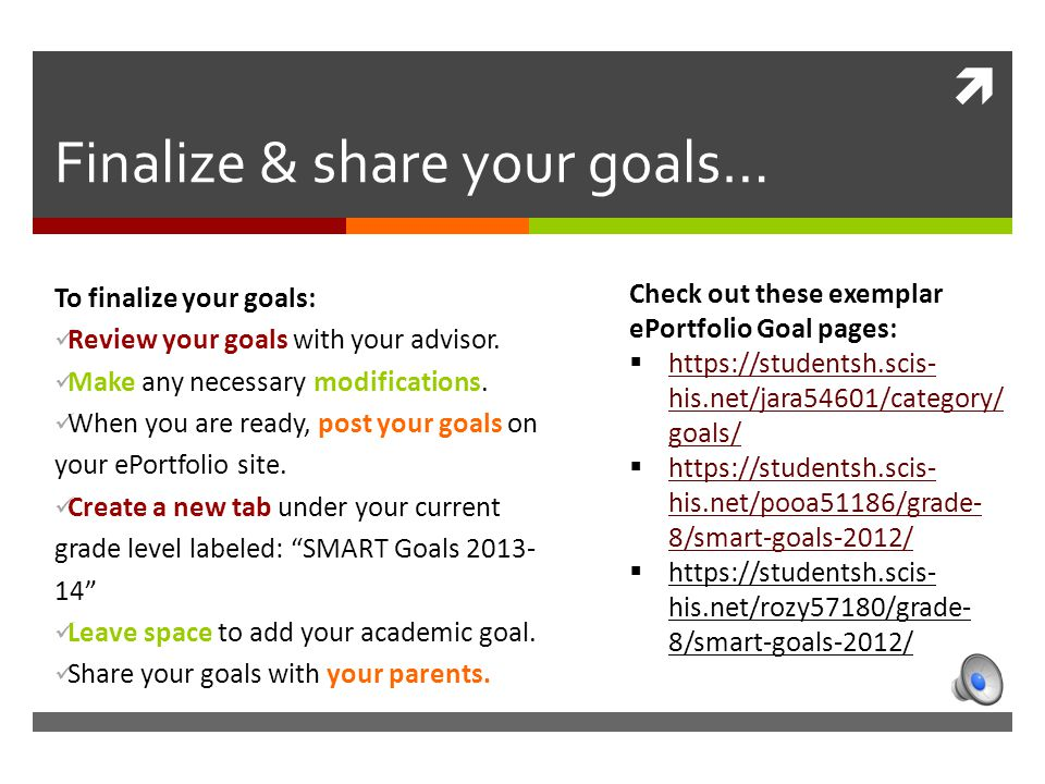  Finalize & share your goals… To finalize your goals: Review your goals with your advisor.
