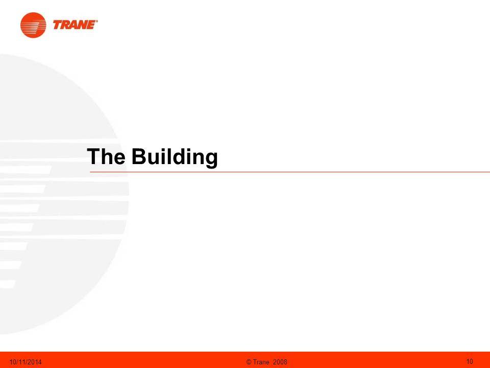 © Trane 200810/11/2014 10 The Building