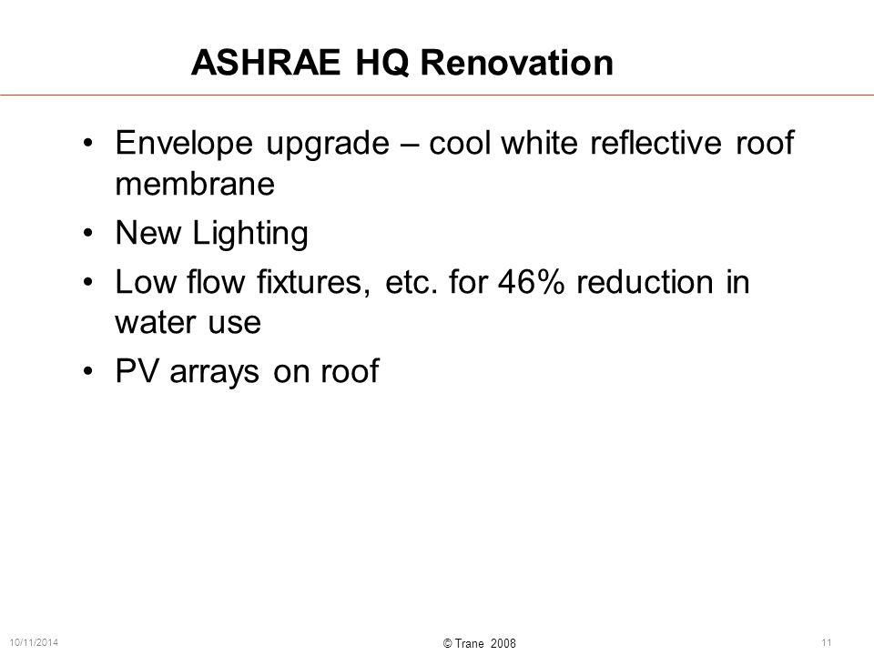 © Trane 2008 10/11/201411 ASHRAE HQ Renovation Envelope upgrade – cool white reflective roof membrane New Lighting Low flow fixtures, etc.