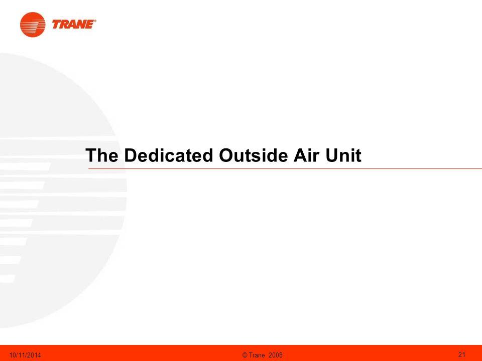 © Trane 200810/11/2014 21 The Dedicated Outside Air Unit