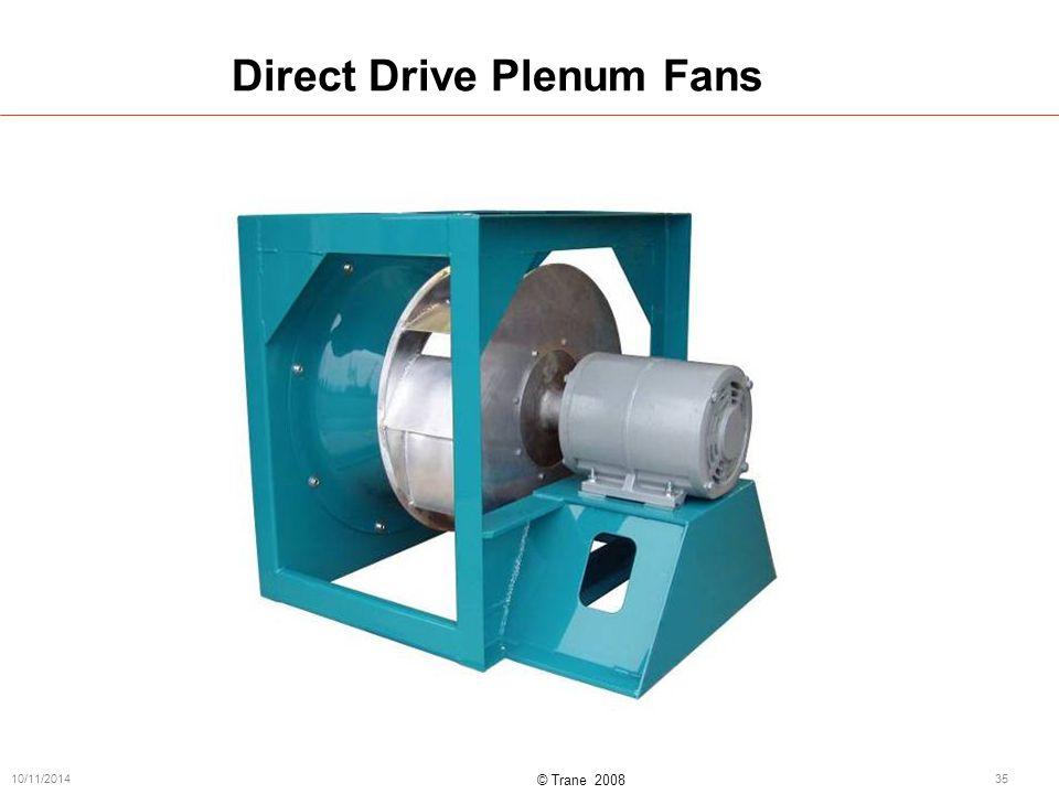 © Trane 2008 10/11/201435 Direct Drive Plenum Fans