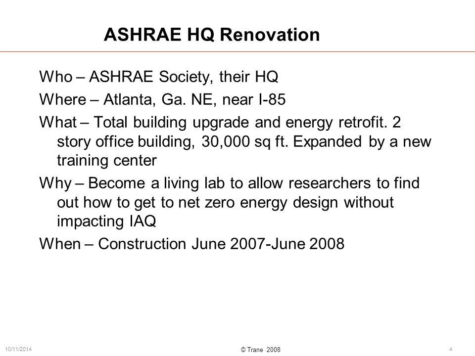 © Trane 2008 10/11/20144 ASHRAE HQ Renovation Who – ASHRAE Society, their HQ Where – Atlanta, Ga.