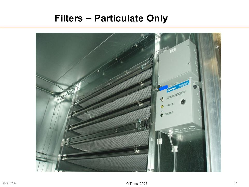 © Trane 2008 10/11/201440 Filters – Particulate Only