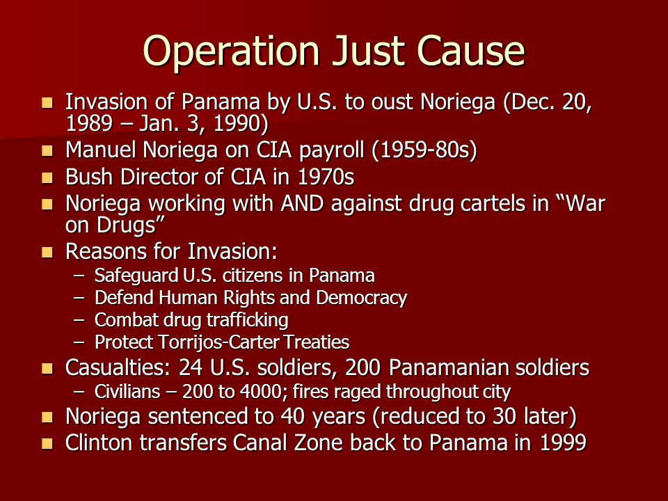 Operation Just Cause Invasion of Panama by U.S. to oust Noriega (Dec. 20, 1989 – Jan. 3, 1990) Invasion of Panama by U.S. to oust Noriega (Dec. 20, 19